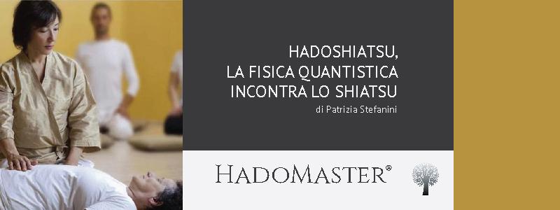 Hadoshiatsu, La Fisica Quantistica incontra lo Shiatsu